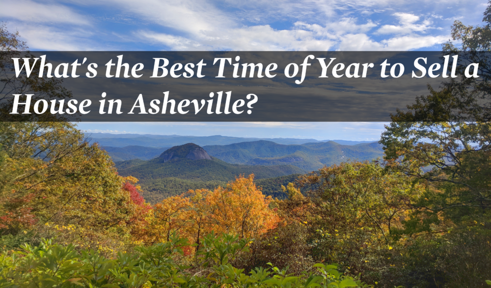 What's the Best Time of Year to Sell a House in Asheville?