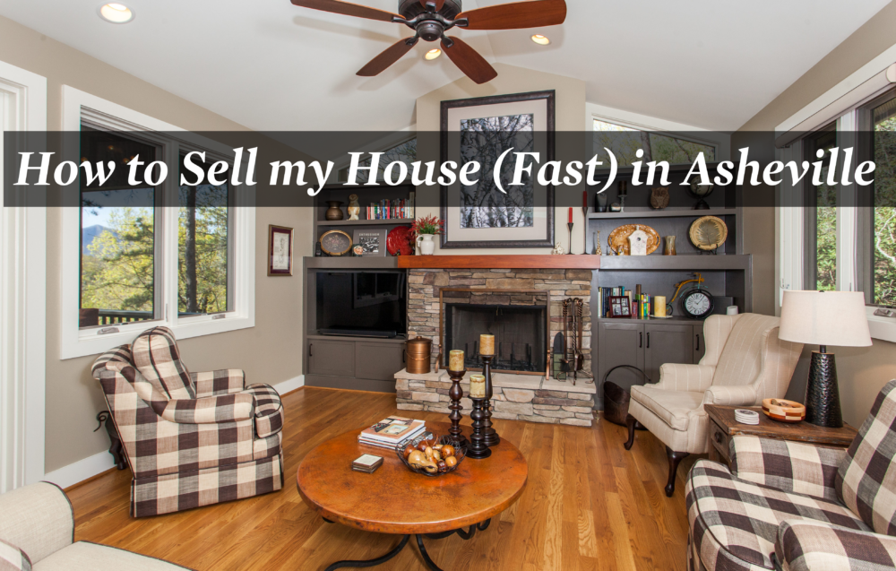 How to Sell my House Fast in Asheville