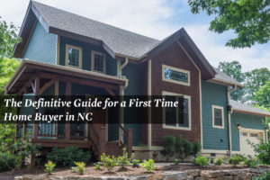Definitive Guide for First Time Home Buyers NC