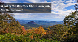 What is the weather like in Asheville, North Carolina?